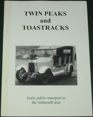 Twin Peaks and Toastracks - Early Motor Public Transport in the Sidmouth Area, by Roger Grimley